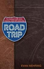 Road Trip : The Journey to Life, Love, Learning, Labor and Leadership by Evan...
