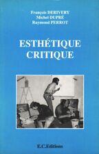 ESTHÉTIQUE CRITIQUE PAR F. DERIVERY, M. DUPRÉ ET R. PERROT [DDP] ÉD. E.C. 1994