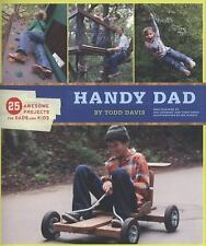 Handy Dad : 25 Awesome Projects for Dads and Kids by Chronicle Books Staff...