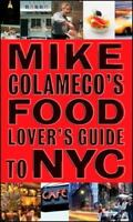 Mike Colameco's Food Lover's Guide to New York City Colameco, Mike Paperback