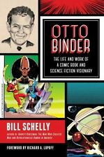 Otto Binder: The Life and Work of a Comic Book and Science Fiction Visionary, Sc