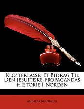 Klosterlasse: Et Bidrag Til Den Jesuitiske Propagandas Historie I Norden (Norweg