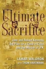 Ultimate Sacrifice: John and Robert Kennedy the Plan for a Coup in Cuba 18452938