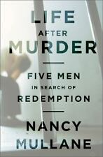 Life after Murder : Five Men in Search of Redemption by Nancy Mullane (2012,...