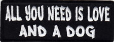 """ALL YOU NEED IS LOVE AND A DOG"" - Iron On Patch Funny Dogs Pets"