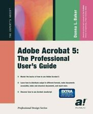 Adobe Acrobat 5: The Professional User's Guide by Baker, Donna L.