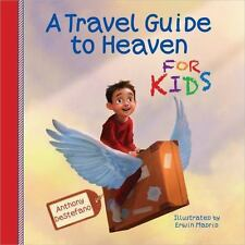 A Travel Guide To Heaven For Kids: By Anthony DeStefano