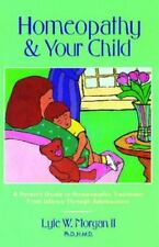 Very Good, Homeopathy and Your Child: A Parent's Guide to Homeopathic Treatment