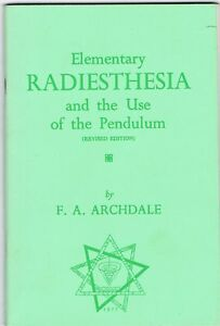 Elementary RADIESTHESIA and the Use of the Pendulum Archdale. F. A.