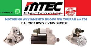 MOTORINO AVVIAMENTO NUOVO VW TOURAN 1.9 TDI DAL 2003 KW77 CV105 BKC BLS BXE