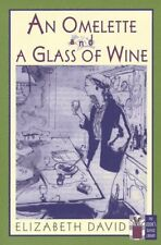 An Omelette and a Glass of Wine (Cooks Classic Library) by Elizabeth David