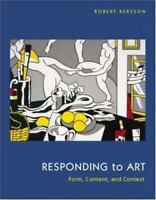 Responding to Art : Form, Content, and Context by Robert Bersson 2004, Paperback
