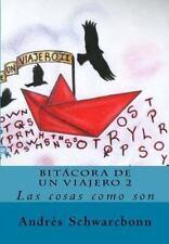 Bitácora de un Viajero: Bitácora de un Viajero 2 : Las Cosas Como Son by José...