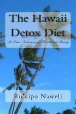 The Hawaii Detox Diet : At Home Techniques for Health and Beauty by Ku'uipo...