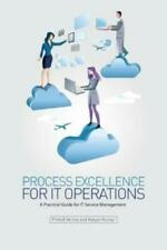 Process Excellence For It Operations: A Practical Guide For It Service Proc...