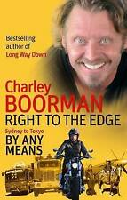 Right to the Edge: Sydney to Tokyo by Any Means, Charley Boorman, Very Good cond