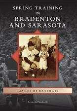Spring Training in Bradenton and Sarasota (Images of Baseball), Sinibaldi, Raymo