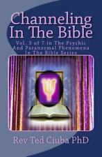 Channeling in the Bible : Vol. 3 of 7 in the Psychic and Paranormal Phenomena...