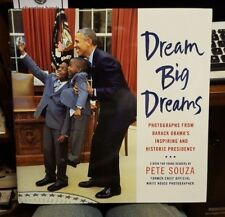 Dream Big Dreams : Photographs Signed by Pete Souza White House Photographer