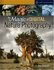 The Magic of Digital Nature Photography (Lark Photography Book (Paperback))-Rob