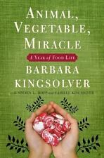 Animal, Vegetable, Miracle : A Year of Food Life by Camille Kingsolver, Barbara Kingsolver and Steven L. Hopp (2007, Hardcover)