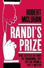 Randi's Prize: What Sceptics Say about the Paranormal, Why They Are Wrong and Wh