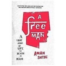 A Free Man: A True Story of Life and Death in Delhi, Sethi, Aman