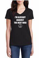 Ladies V-neck I'm Already Against the Next War T Shirt Peace Anti War Movement