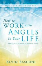 How to Work with Angels in Your Life: The Reality of Angelic Ministry Today Ang