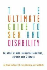 The Ultimate Guide to Sex and Disability: For All of Us Who Live with Disabiliti
