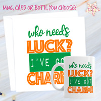 St Patrick's Day Who Needs Luck I've Got Charm 11oz Mug And Card