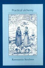 Practical Alchemy: A Map of the Spiritual Path (Alchemical Teachings) by Konstan