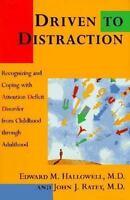 DRIVEN TO DISTRACTION: Recognizing and Coping with Attention Deficit Disorder f