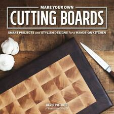 Make Your Own Cutting Boards: Smart Projects & Stylish Designs for a Hands-On Ki