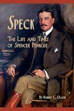 Speck - The Life and Times of Spencer Penrose: By Robert C Olson