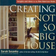 Creating the Not So Big House : Insights and Ideas for the New American Home by