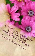 Canon Powershot SX50 HS: Basic Guide for Newbies : User Guide by Lucas...