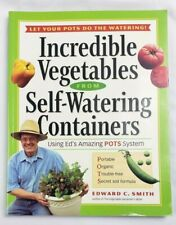 Incredible Vegetables from Self-Watering Containers : Using Ed's Amazing Pots.