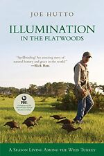 Illumination in the Flatwoods: A Season With The Wild Turkey by Joe Hutto, (Pape