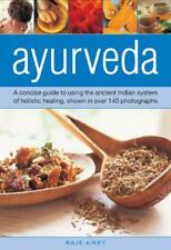 Ayurveda: A Concise Guide to Using the Ancient Indian System of Holistic Healing