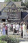 Mental Illness and Your Town: 37 Ways for Communities to Help and Heal-ExLibrary
