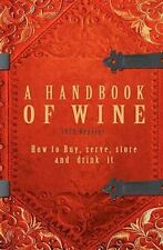 A Handbook of Wine 1922 Reprint : How to Buy, Serve, Store and Drink It by...