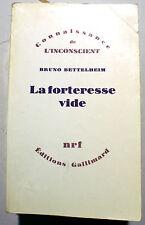 PSYCHOLOGIE/LA FORTERESSE VIDE/B.BETTELHEIM/NRF/1975/