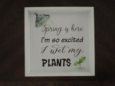 New Room & Retreat Spring is Here So Excited I Wet My Plants Gardening Box Sign