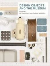 Design Objects and the Museum: By Farrelly, Liz Weddell, Joanna