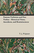 Famous Violinists and Fine Violins - Historical Notes, Anecdotes, and Reminiscen