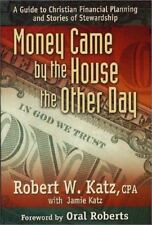 Money Came by the House the Other Day : A Guide to Christian Financial.