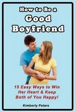 How to Be a Good Boyfriend: 15 Ways to Win Her Heart & Keep Both of You Happy!