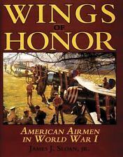 Wings of Honor : American Airmen in WW I by James J., Jr. Sloan (1997, Hardcover