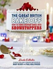 The Great British Bake Off: How To Turn Everyday Bakes Into Showstoppers: By ...